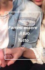 Fammi essere il tuo tutto. by SguardiSenzaVita