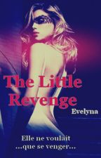 The-Little-Revenge ( Tome 1 ) - [ réécriture ] by The-little-Revenge