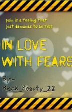 In Love With Fears by Black_Beauty_22