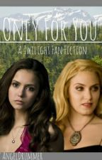 Only For You (Twilight Fan Fiction)  by WhateversNormal