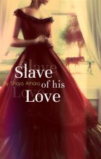 Slave of his Love ✔ by Shayaamara86