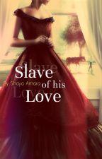 Slave of his Love ✔ by Shayaamara86