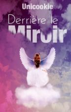 Derrière le Miroir by Unicookie
