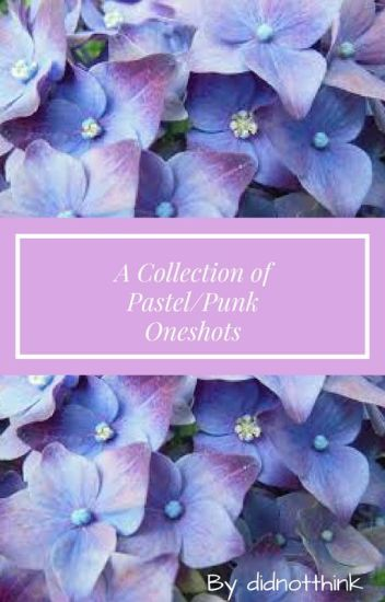 A Collection Of Pastel/Punk Oneshots (Kellic)