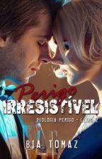 """Perigo Irresistível (Livro 2 - Duologia """"Perigo"""") - DEGUSTAÇÃO by bia-tomaz"""