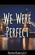 We Were Perfect One shot Larry  by PerfectLarry105