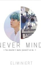 Never Mind [Min Yoongi x Reader] by Eliminiert