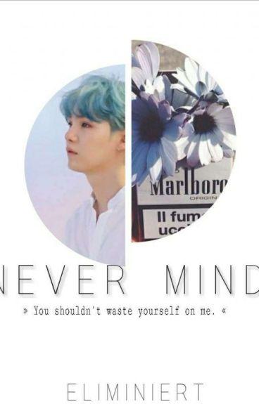 Never Mind [Min Yoongi x Reader]
