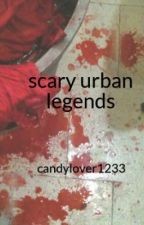 scary urban legends by candylover1233