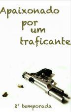 Apaixonado por um traficante  (2° Temporada) by Erosargent