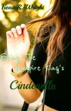 Being The Vampire King's Cinderella by foreverlover16