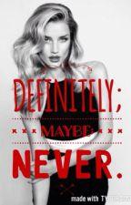 Definitely; Maybe; Never by Leti_Abazi