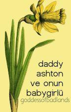 daddy ashton ve onun babygirlü:: a.i. by goddessofbadlands