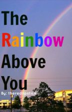 The Rainbow Above You [SHORT STORY] by theredlipstick