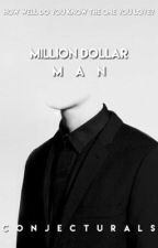 MILLION DOLLAR MAN  by conjecturals