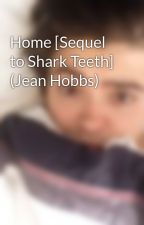 Home [Sequel to Shark Teeth] (Jean Hobbs) by alibibushki