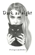 Dark as night |book 2| by Pillgrim0605