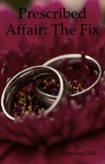 PRESCRIBED AFFAIR: The fix