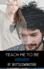 Teach Me To Be Human by QueenEilonwy