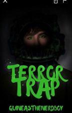 Terror Trap by Quineasthenerdboy