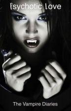 Psychotic love(the vampire diaries) by supernatural_qu33n