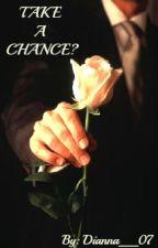 Take A Chance? by Dianna__07