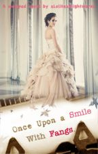 Once Upon A Smile With Fangs. by xLolitaxNiightmarex