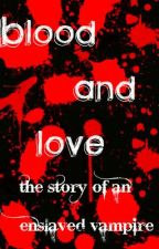 Blood And Love ..::An Enslaved Vampire::.. by xXiGnOrEtHeCrOwDXx