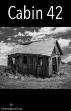 Cabin 42   (Paranormal) by hemmohoranhecox
