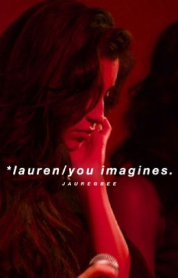 *lauren/you imagines