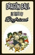 Dragon Ball Is The Type Of Boyfriend... by KaReNuN02