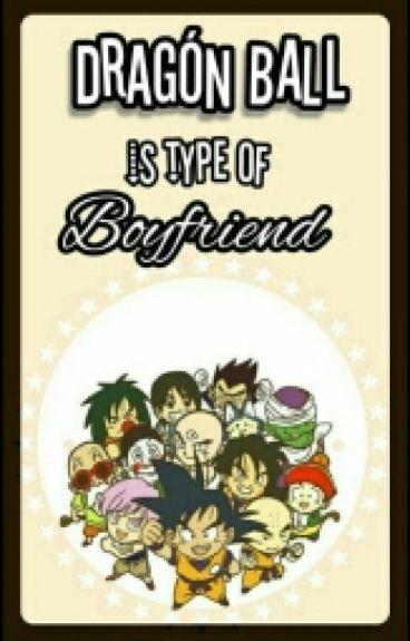 Dragon Ball Is The Type Of Boyfriend...