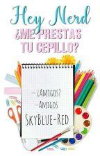 Hey nerd, ¿me prestas tu cepillo? by skyblue-red