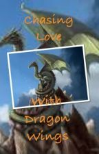 Chasing Love With Dragon Wings by hazelpoisonbite