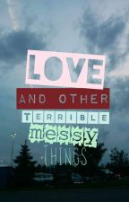 Love and Other Terrible Messy Things (Complete) by AceThomato