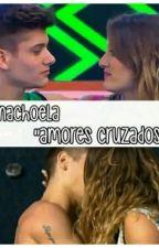 "Nachoela ""amores cruzados"" by micaelistasarg_"