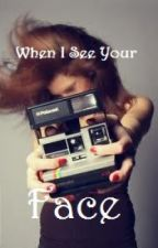 When I see your face... by too-reckless-4-you