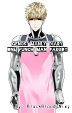 Genos' Manly Diary (One Punch Man) by BlackBloodyNixy