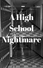 A High School Nightmare by lowery10134