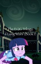 The EQG Trilogy: 6 Long Years (Book 1) by CColoratura