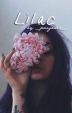 Lilac ☀︎ (book one of the flower series) by _paigedro_