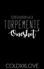 """Torpemente""//Brabrina Oneshot. by coldxxlove"