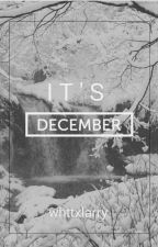 It's December. ❅ l.s ♡ by whttxlarry