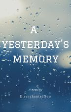 A Yesterday's Memory (One Shot Story) by DisenchantedNow