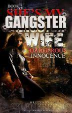 SHE'S MY GANGSTER WIFE Book 2: Dangerous Innocence  by selenereese
