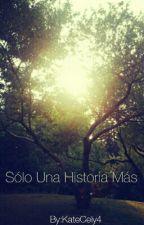 Sólo Una Historia Más by KateCely4