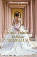 CINTA JATUH DI BUNGA PERNIKAHAN by siscaapriyanti26