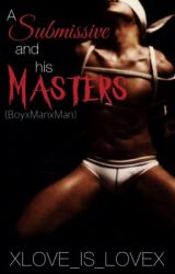 A submissive and his masters (boyxboyxboy)(LGBT)(bdsm) by Xlove_is_loveX