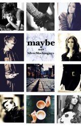 Maybe by SilverMockingjays