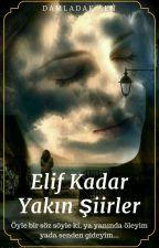 Elif Kadar Yakın Şiirler by Son_Bahargibi